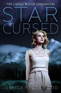 Book The Cahill Witch Chronicles Book Ii Star Cursed: The Cahill Witch Chronicles, Book Two by Jessica Spotswood