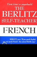 The Berlitz Self-teacher -- French: A Unique Home-study Method Developed By The Famous Berlitz…