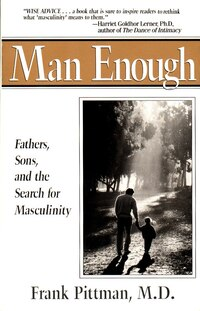 Man Enough: Fathers, Sons, And The Search For Masculinity