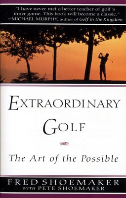Book Extraordinary Golf: The Art Of The Possible by Fred Shoemaker