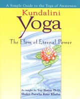 Kundalini Yoga: The Flow Of Eternal Power: A Simple Guide To The Yoga Of Awareness As Taught By…
