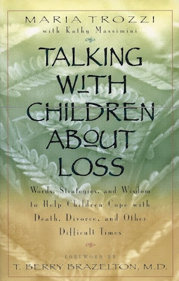 Book Talking With Children About Loss: Words, Strategies, And Wisdom To Help Children Cope With Death… by Maria Trozzi