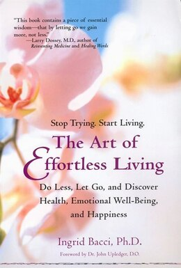 Book The Art Of Effortless Living: Discover Health, Emotional Well-being, And Happiness by Ingrid Bacci