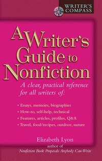 A Writer's Guide To Nonfiction: A Clear, Practical Reference For All Writers