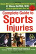 The Complete Guide To Sports Injuries: Almost 200 Common Athletic And Exercise Injuries, Updated And Expanded by H. Winter Griffith