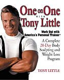 Book One On One With Tony Little: A Complete 28-day Body Sculpting And Weight Loss Program by Tony Little