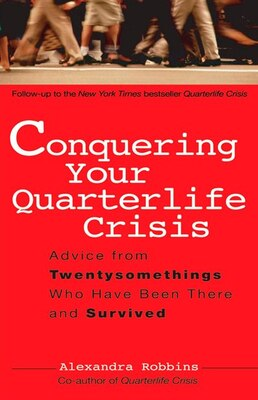 Book Conquering Your Quarterlife Crisis: Advice From Twentysomethings Who Have Been There And Survived by Alexandra Robbins