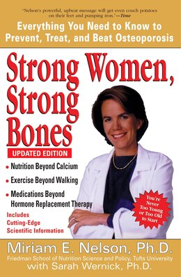Book Strong Women, Strong Bones: Everything You Need To Know To Prevent, Treat, And Beat Osteoporosis… by Miriam E. Nelson