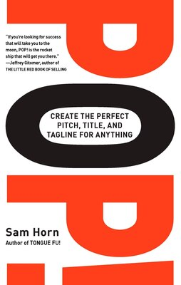 Book Pop!: Create The Perfect Pitch, Title, And Tagline For Anything by Sam Horn
