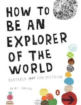 Book How To Be An Explorer Of The World: Portable Life Museum by Keri Smith