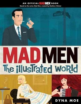 Book Mad Men: The Illustrated World by Dyna Moe