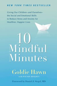 10 Mindful Minutes: Giving Our Children--and Ourselves--the Social And Emotional Skills To Reduce…