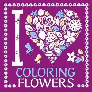 I Heart Coloring Flowers by Lizzie Preston