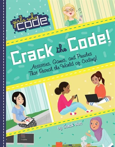 Crack The Code!: Activities, Games, And Puzzles That Reveal The World Of Coding by Sarah Hutt