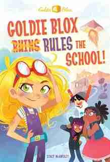 Goldie Blox Rules The School! (goldieblox) de Stacy McAnulty