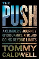 Book The Push: A Climber's Journey Of Endurance, Risk, And Going Beyond Limits by Tommy Caldwell