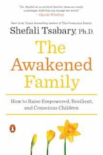 The Awakened Family: How To Raise Empowered, Resilient, And Conscious Children de Shefali Tsabary