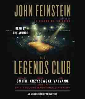 The Legends Club: Dean Smith, Mike Krzyzewski, Jim Valvano, And An Epic College Basketball Rivalry by John Feinstein