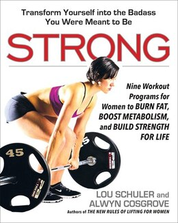 Book Strong: Nine Workout Programs For Women To Burn Fat, Boost Metabolism, And Build Strength For Life by Lou Schuler