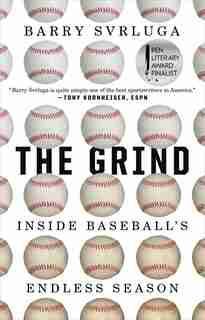 The Grind: Inside Baseball's Endless Season by Barry Svrluga