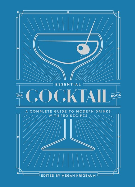 The Essential Cocktail Book: A Complete Guide To Modern Drinks With 150 Recipes by Editors Of Punch