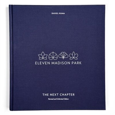 Eleven Madison Park: The Next Chapter, Revised And Unlimited Edition: [a Cookbook] by Daniel Humm