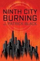 Book Ninth City Burning by J. Patrick Black