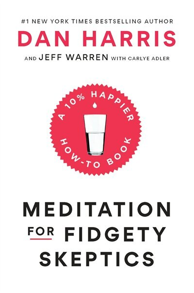 Meditation For Fidgety Skeptics: A 10% Happier How-to Book by Dan Harris