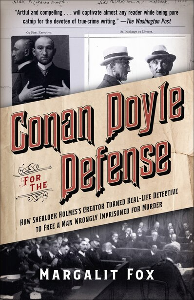 Conan Doyle For The Defense: How Sherlock Holmes's Creator Turned Real-life Detective And Freed A Man Wrongly  Imprisoned For Mu by Margalit Fox