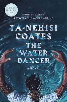 Book The Water Dancer: A Novel by Ta-nehisi Coates
