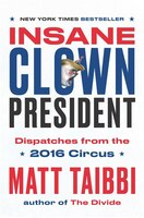 Book Insane Clown President: Dispatches From The 2016 Circus by Matt Taibbi
