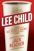 Book No Middle Name: The Complete Collected Jack Reacher Short Stories by Lee Child