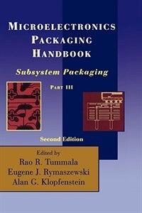 Microelectronics Packaging Handbook: Subsystem Packaging Part III