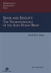 Book Sense and Senility: The Neuropathology of the Aged Human Brain: The Neuropathology of the Aged… by David Mann
