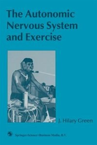 Book The Autonomic Nervous System and Exercise by J. Hilary Green