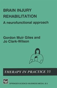 Book Brain Injury Rehabilitation: A neurofunctional approach by GORDON MUIR GILES AND JO CLARK-WILSON
