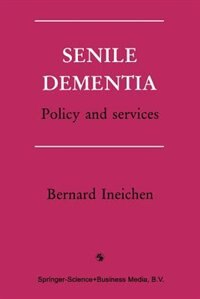 Book Senile Dementia: Policy and services by Bernard Ineichen