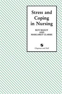 Book Stress and Coping in Nursing by Roy D. Bailey
