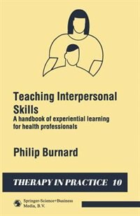 Book Teaching Interpersonal Skills: A handbook of experiential learning for health professionals by Philip Burnard