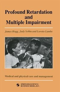 Book Profound Retardation and Multiple Impairment: Volume 3: Medical and physical care and management by JUDY SEBBA AND LORETTO LAMBE JAMES HOGG