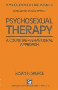 Book Psychosexual Therapy: A Cognitive-Behavioural Approach by Susan H. Spence