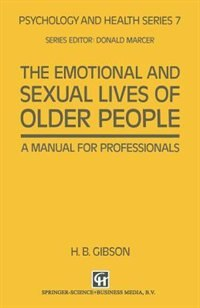 Book The Emotional and Sexual Lives of Older People: A Manual for Professionals by H. B. Gibson