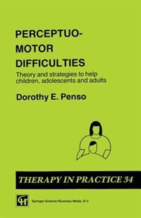 Book Perceptuo-motor Difficulties: Theory and strategies to help children, adolescents and adults by Dorothy E. Penso