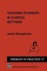 Book Teaching Students in Clinical Settings by Jackie Stengelhofen