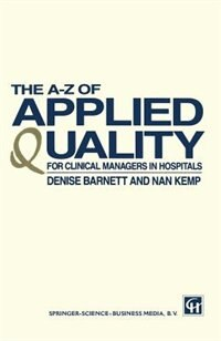 Book The A-Z of Applied Quality: For Clinical Managers in Hospitals by DENISE BARNETT AND NAN KEMP