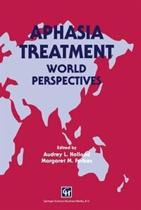 Book Aphasia Treatment: World Perspectives by Audrey L. Holland and Margaret M. Forbes