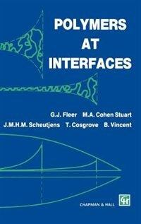 Polymers at Interfaces by G.j. Fleer