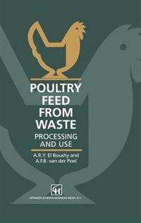 Book Poultry Feed from Waste: Processing and Use by A.R.Y. El Boushy
