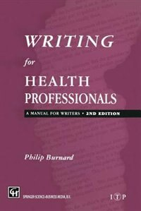 Book Writing for Health Professionals: A Manual for Writers by Philips Burnard