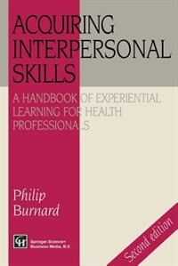 Book Acquiring Interpersonal Skills: A Handbook of Experiential Learning for Health Professionals by Philip Burnard